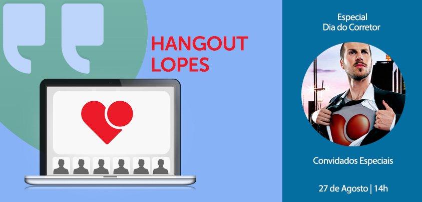 Marketing de Conteúdo da Lopes chama convidados especiais para Hangout do dia do corretor