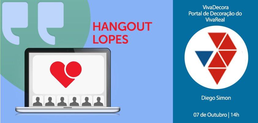 Hangout da Lopes com Diego Simon sobre o Vivadecora